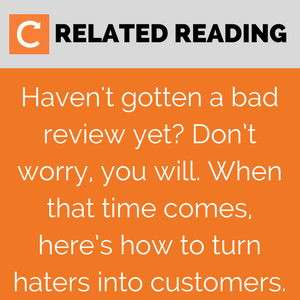 Read More: Here's How to Handle Bad Reviews—And Turn Haters Into Customers