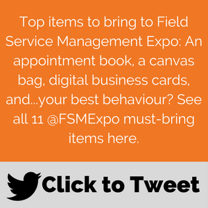 Tweet this: Top items to bring to Field Service Management Expo: An appointment book, a canvas bag, digital business cards, and...your best behaviour?