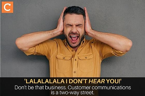 'Lalala, I do't HEAR you!' Don't be that business. Customer communication is a two-way street for field service companies.