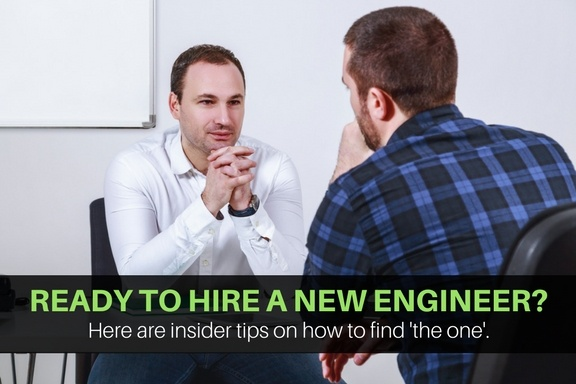 Ready to hire a new engineer? Here are insider tips on how to fine 'the one'.