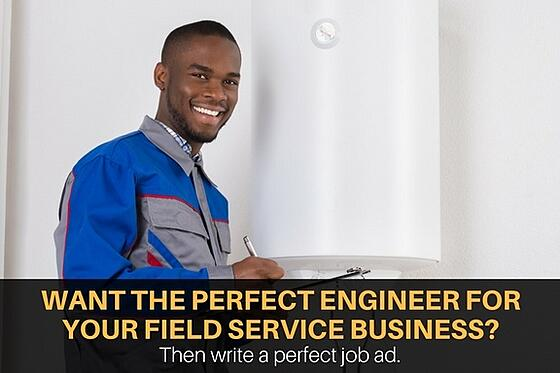 If you want to hire the perfect field service engineer, create a perfect job ad.
