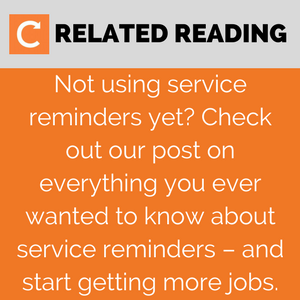 Related reading: Everything you ever wanted to know about service reminders fo field service businesses