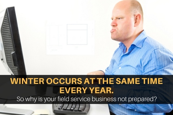 Winter happens at the same time every year...is your field service business prepared?